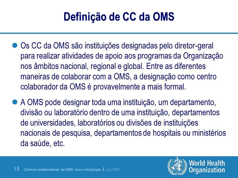 Centros colaboradores da OMS: breve introdução | July 2007 3 |3 | Definição de CC da OMS Os CC da OMS são instituições designadas pelo diretor-geral p