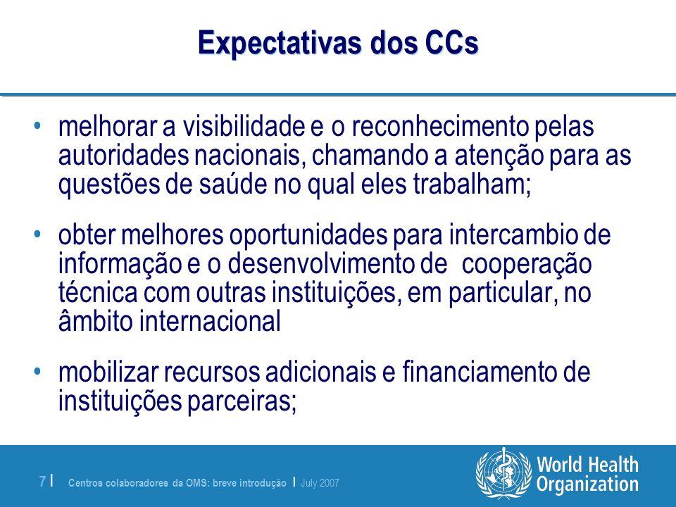 Centros colaboradores da OMS: breve introdução | July 2007 7 |7 | Expectativas dos CCs melhorar a visibilidade e o reconhecimento pelas autoridades na