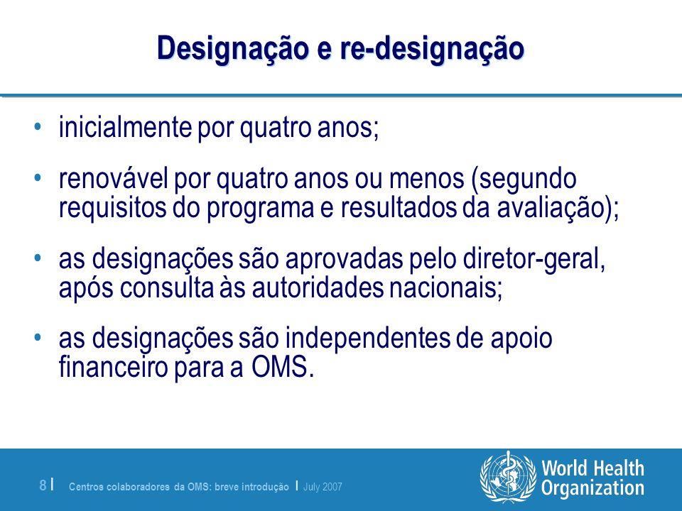 Centros colaboradores da OMS: breve introdução | July 2007 8 |8 | Designação e re-designação inicialmente por quatro anos; renovável por quatro anos o
