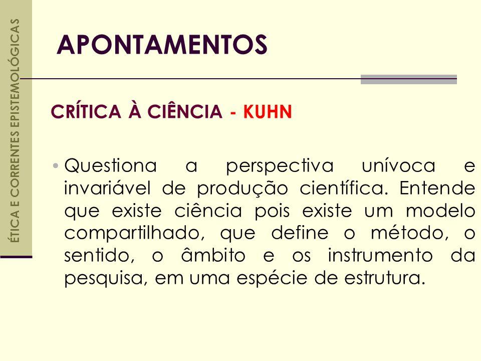 CRÍTICA À CIÊNCIA - KUHN Questiona a perspectiva unívoca e invariável de produção científica.