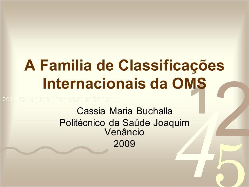 A Familia de Classificações Internacionais da OMS Cassia Maria Buchalla Politécnico da Saúde Joaquim Venâncio 2009