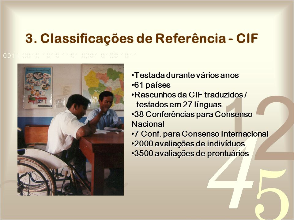 3. Classificações de Referência - CIF Testada durante vários anosTestada durante vários anos 61 países61 países Rascunhos da CIF traduzidos / testados