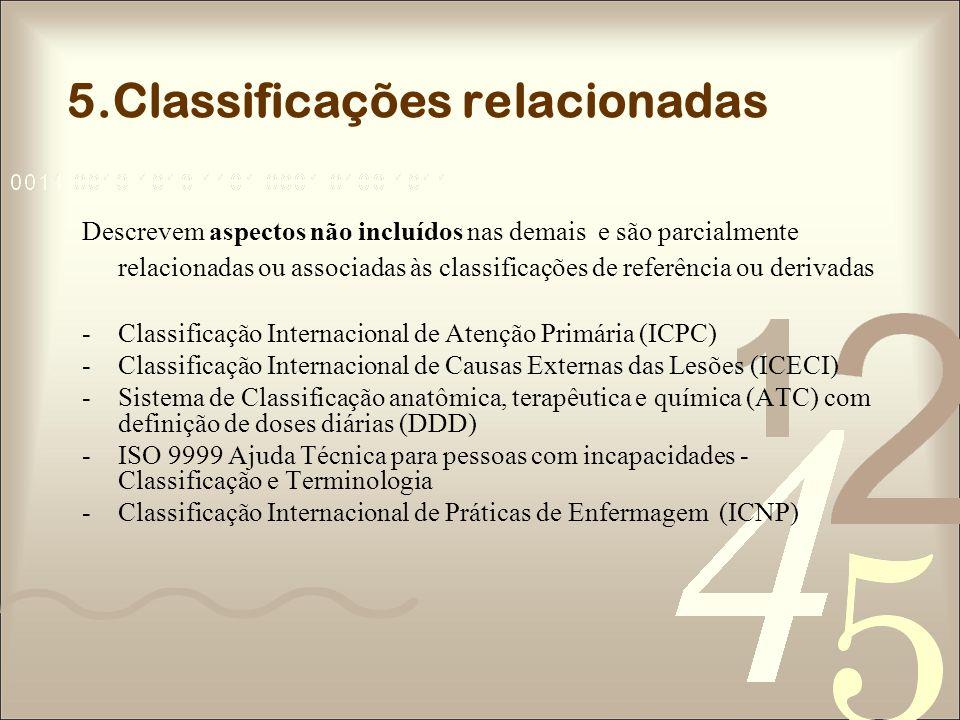 5.Classificações relacionadas Descrevem aspectos não incluídos nas demais e são parcialmente relacionadas ou associadas às classificações de referênci