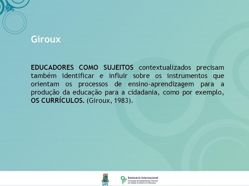 Giroux EDUCADORES COMO SUJEITOS contextualizados precisam também identificar e influir sobre os instrumentos que orientam os processos de ensino-aprendizagem para a produção da educação para a cidadania, como por exemplo, OS CURRÍCULOS.