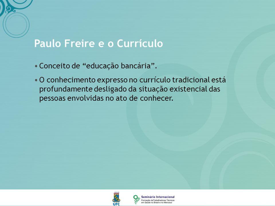 Paulo Freire e o Currículo Conceito de educação bancária.