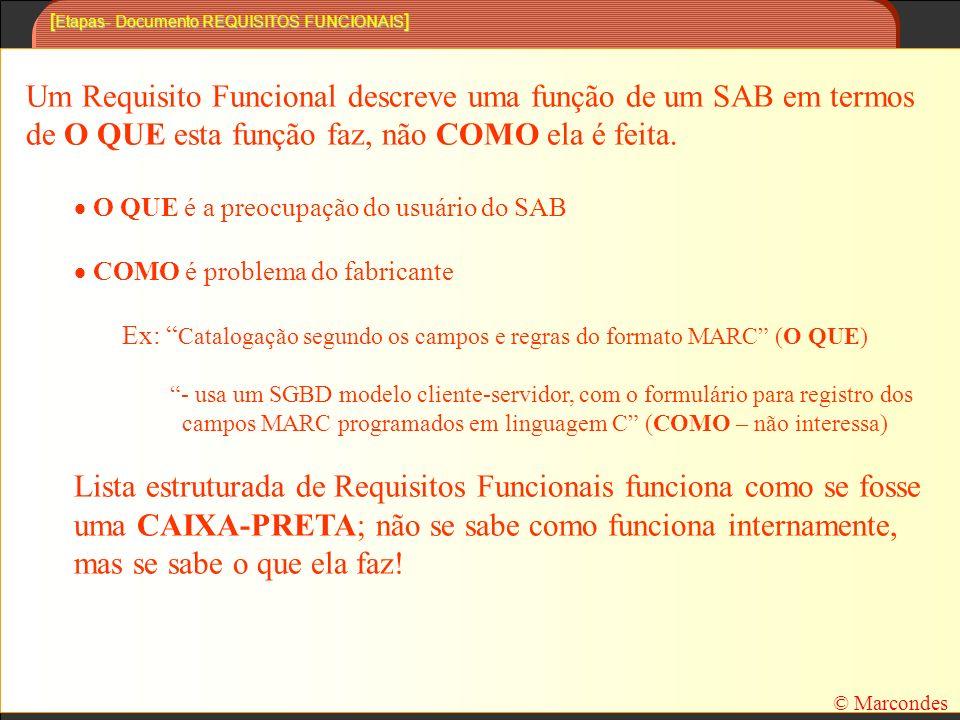 [ Etapas- Documento REQUISITOS FUNCIONAIS ] Um Requisito Funcional descreve uma função de um SAB em termos de O QUE esta função faz, não COMO ela é feita.