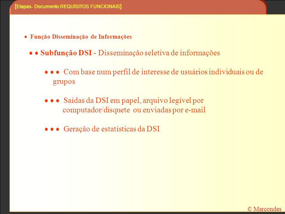 [ Etapas- Documento REQUISITOS FUNCIONAIS ] Função Disseminação de Informações Subfunção DSI - Disseminação seletiva de informações Com base num perfil de interesse de usuários individuais ou de grupos Saídas da DSI em papel, arquivo legível por computador/disquete ou enviadas por e-mail Geração de estatísticas da DSI © Marcondes