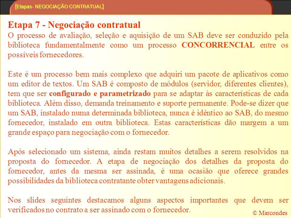 [ Etapas- NEGOCIAÇÃO CONTRATUAL ] Etapa 7 - Negociação contratual O processo de avaliação, seleção e aquisição de um SAB deve ser conduzido pela biblioteca fundamentalmente como um processo CONCORRENCIAL entre os possíveis fornecedores.