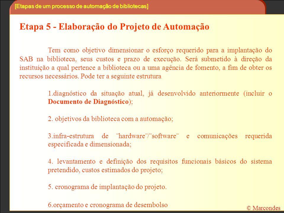 [Etapas de um processo de automação de bibliotecas] Etapa 5 - Elaboração do Projeto de Automação Tem como objetivo dimensionar o esforço requerido para a implantação do SAB na biblioteca, seus custos e prazo de execução.