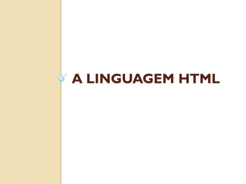 A LINGUAGEM HTML