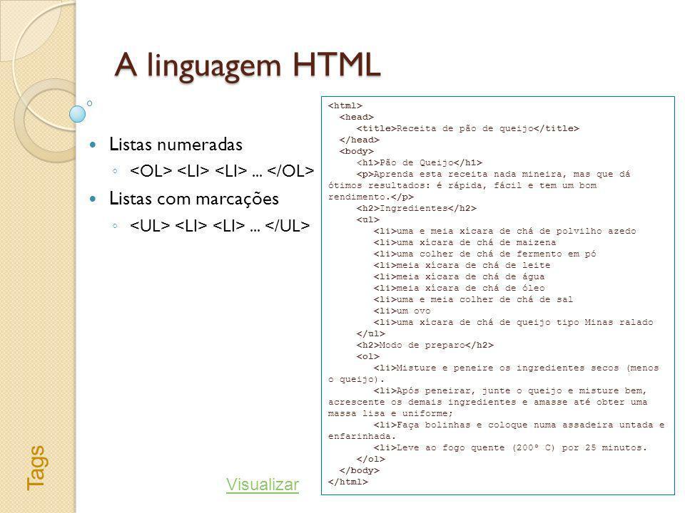 A linguagem HTML Listas numeradas... Listas com marcações... Receita de pão de queijo Pão de Queijo Aprenda esta receita nada mineira, mas que dá ótim