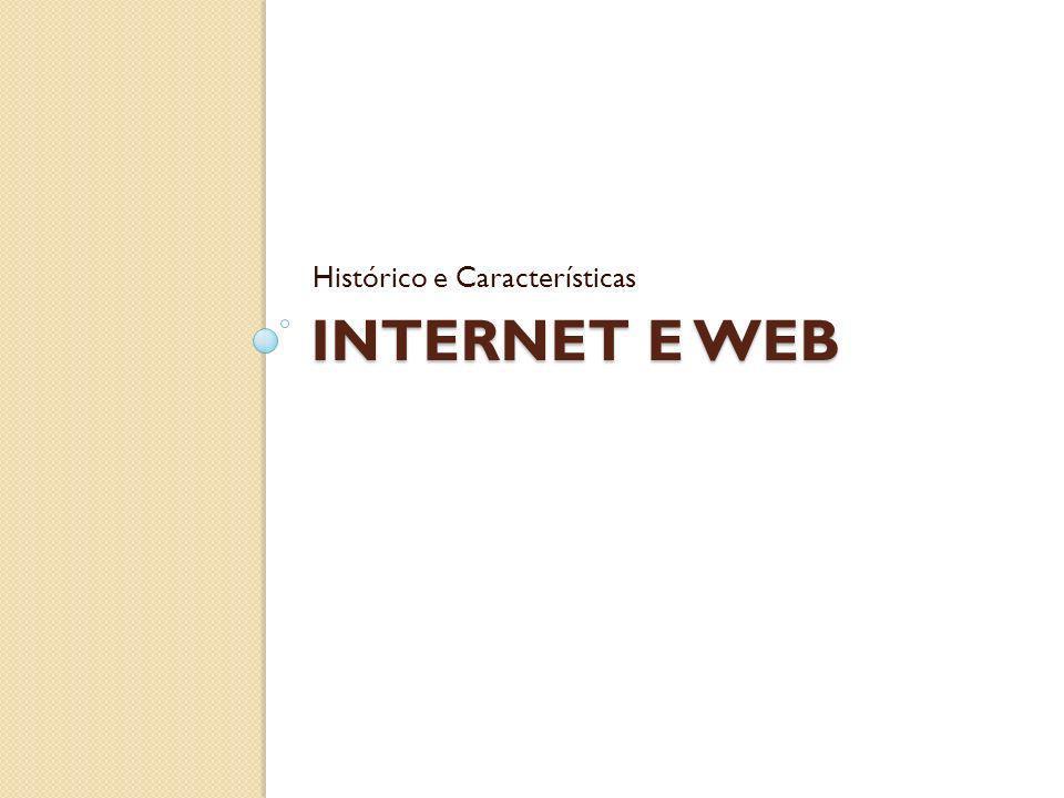 INTERNET E WEB Histórico e Características