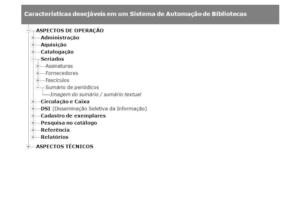 Características desejáveis em um Sistema de Automação de Bibliotecas Administração Aquisição Catalogação Assinaturas Fornecedores Fascículos Sumário d