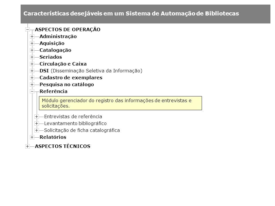 Características desejáveis em um Sistema de Automação de Bibliotecas Administração Aquisição Catalogação Entrevistas de referência Levantamento biblio