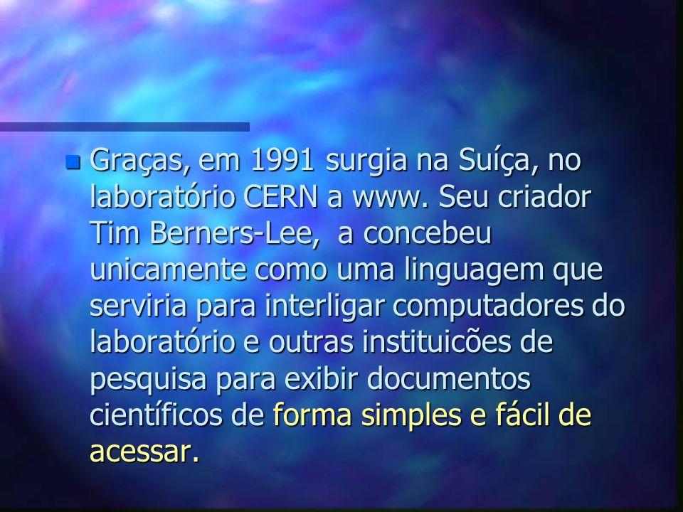 World Wide Web n Em meados da década de 80 a Apple lançou um computador que usava recursos gráficos imitando um ambiente de trabalho, que poderia ser