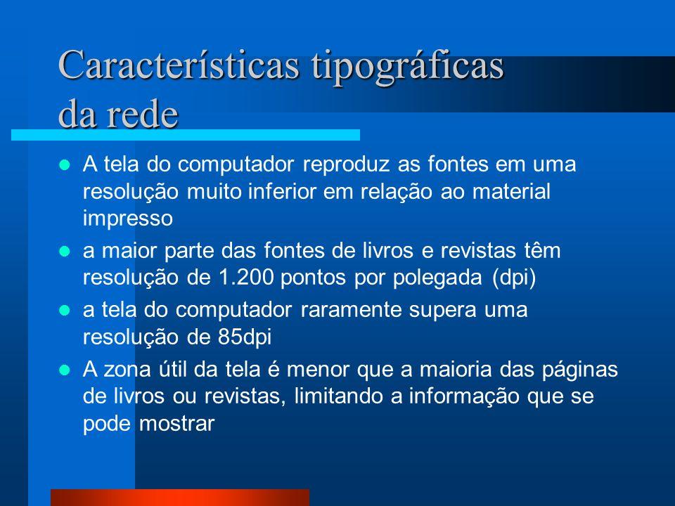 Características tipográficas da rede Variabilidade - é um diferencial da tipografia na Web Devido a diferentes computadores, navegados e sistemas operacionais, podem ocorrer contratempos e mudanças da fonte proposta originalmente