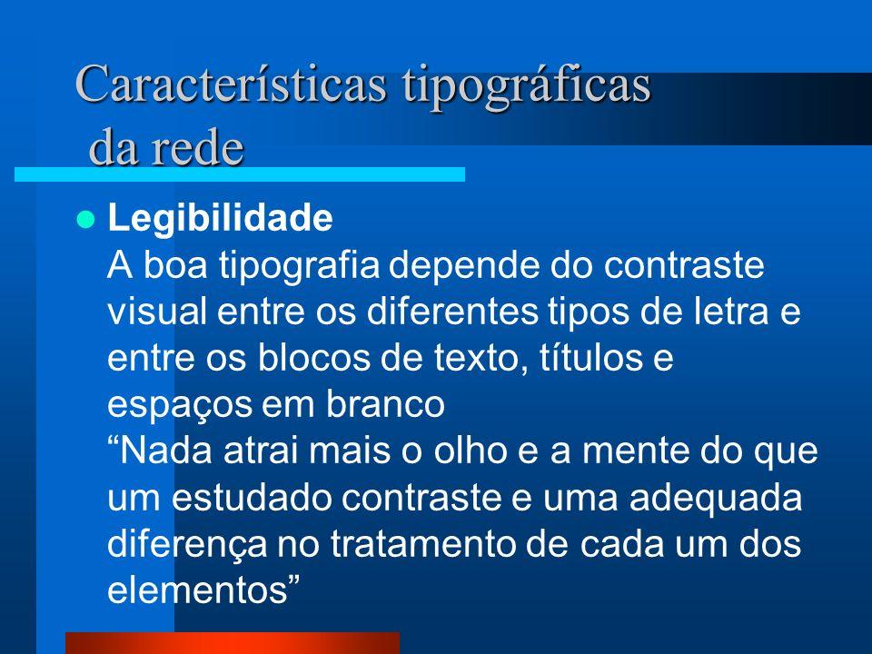 Características tipográficas da rede Legibilidade A boa tipografia depende do contraste visual entre os diferentes tipos de letra e entre os blocos de