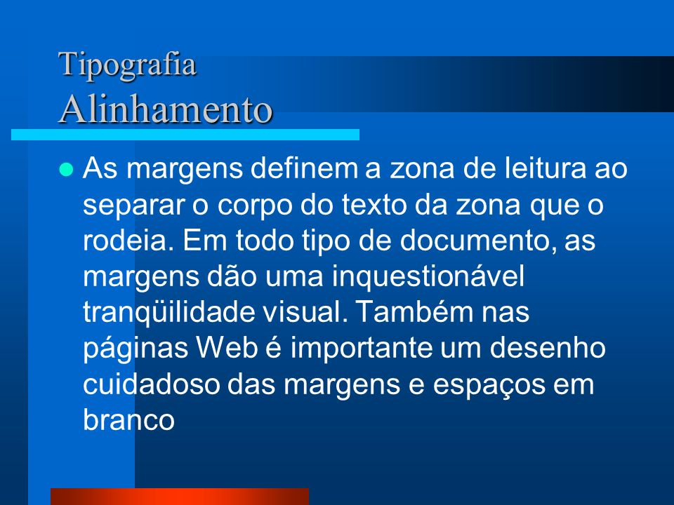 Tipografia Alinhamento As margens definem a zona de leitura ao separar o corpo do texto da zona que o rodeia. Em todo tipo de documento, as margens dã