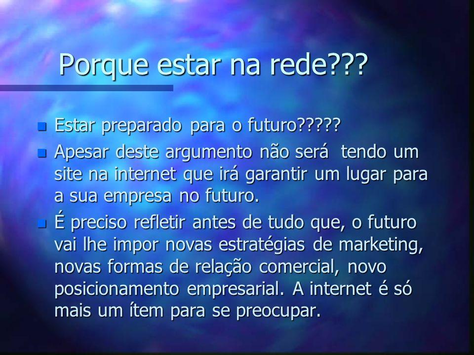 Porque estar na rede??.n Estar preparado para o futuro????.