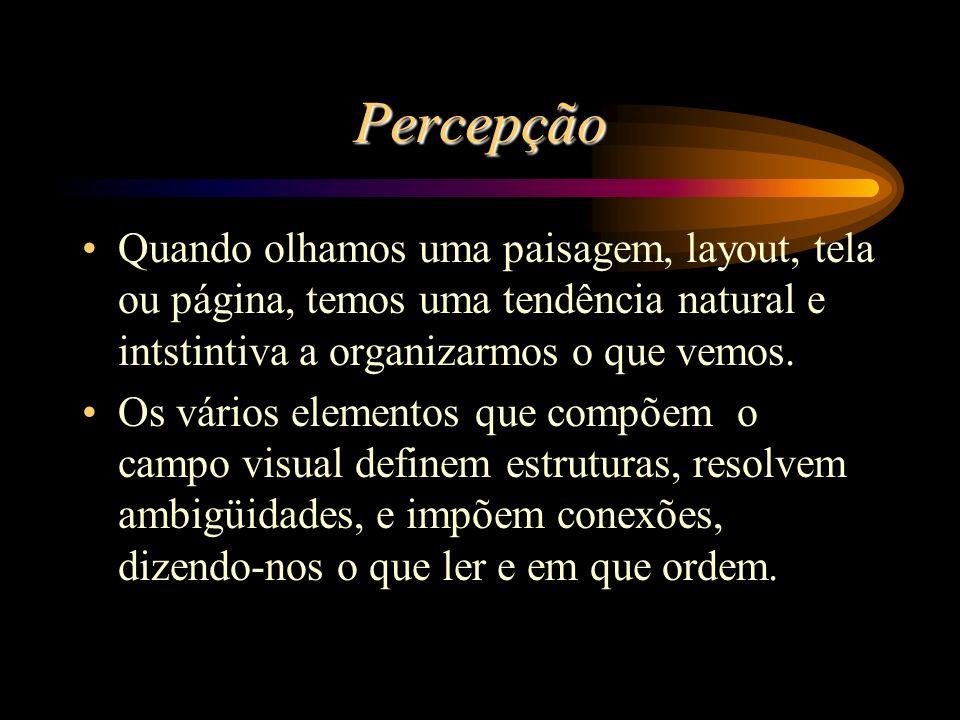Percepção Quando olhamos uma paisagem, layout, tela ou página, temos uma tendência natural e intstintiva a organizarmos o que vemos.
