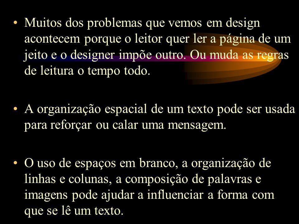Muitos dos problemas que vemos em design acontecem porque o leitor quer ler a página de um jeito e o designer impõe outro.