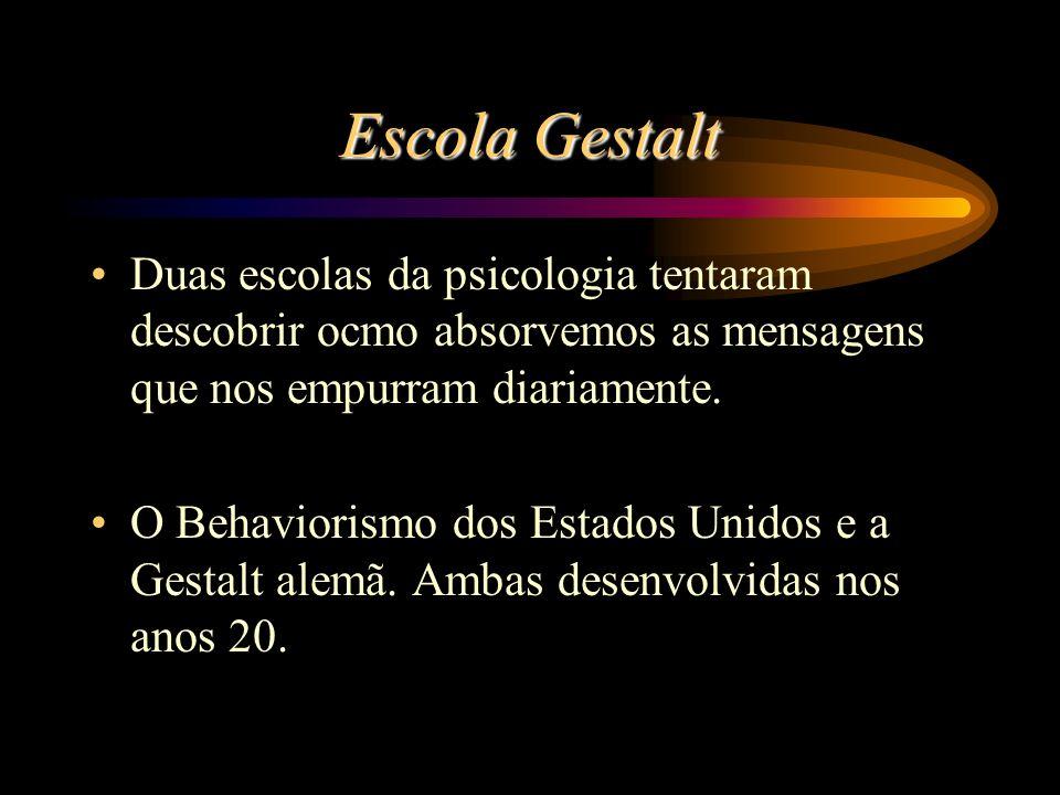 Escola Gestalt Duas escolas da psicologia tentaram descobrir ocmo absorvemos as mensagens que nos empurram diariamente.