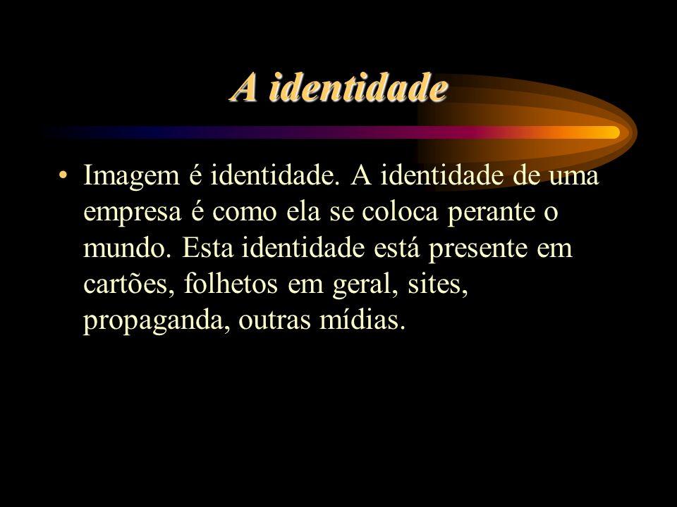 A identidade Imagem é identidade. A identidade de uma empresa é como ela se coloca perante o mundo.