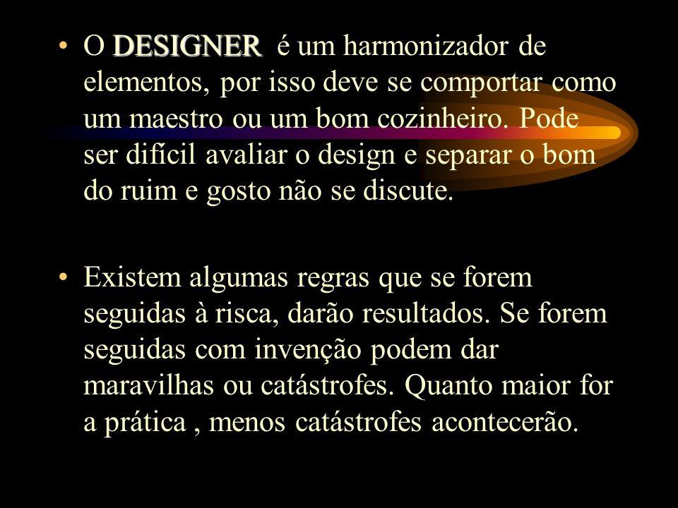 DESIGNERO DESIGNER é um harmonizador de elementos, por isso deve se comportar como um maestro ou um bom cozinheiro.