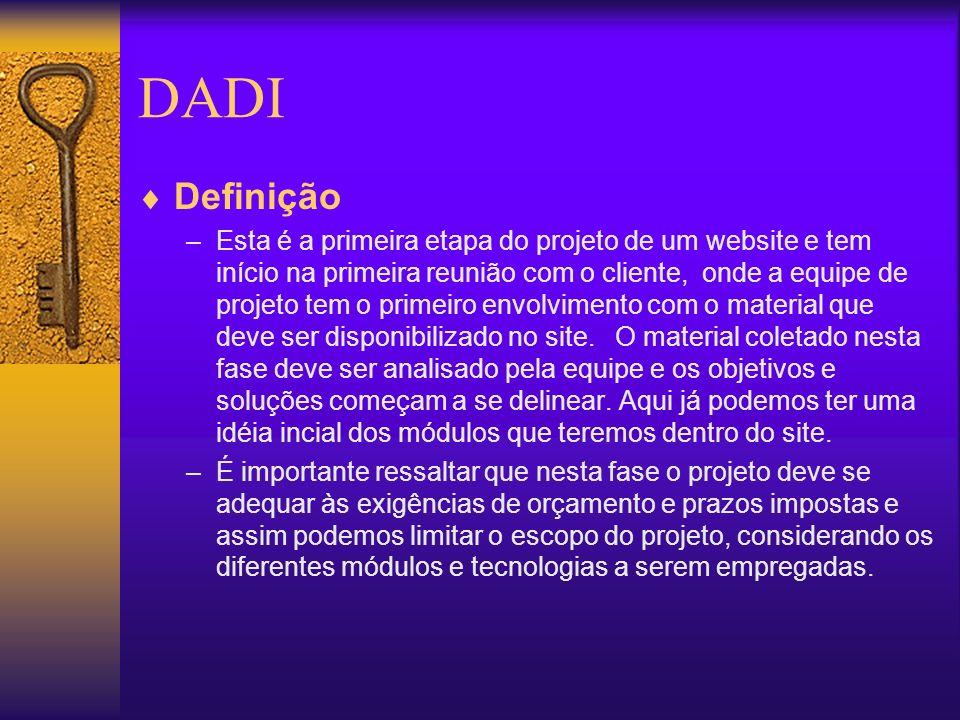 DADI Definição –Esta é a primeira etapa do projeto de um website e tem início na primeira reunião com o cliente, onde a equipe de projeto tem o primei