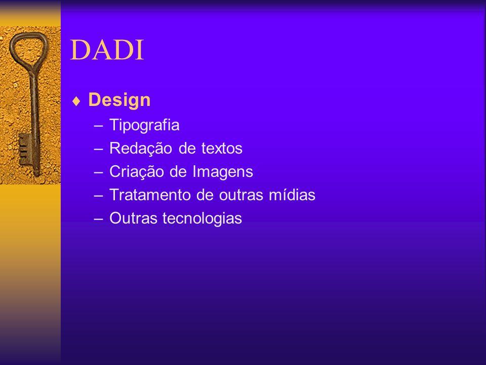 DADI Design –Tipografia –Redação de textos –Criação de Imagens –Tratamento de outras mídias –Outras tecnologias