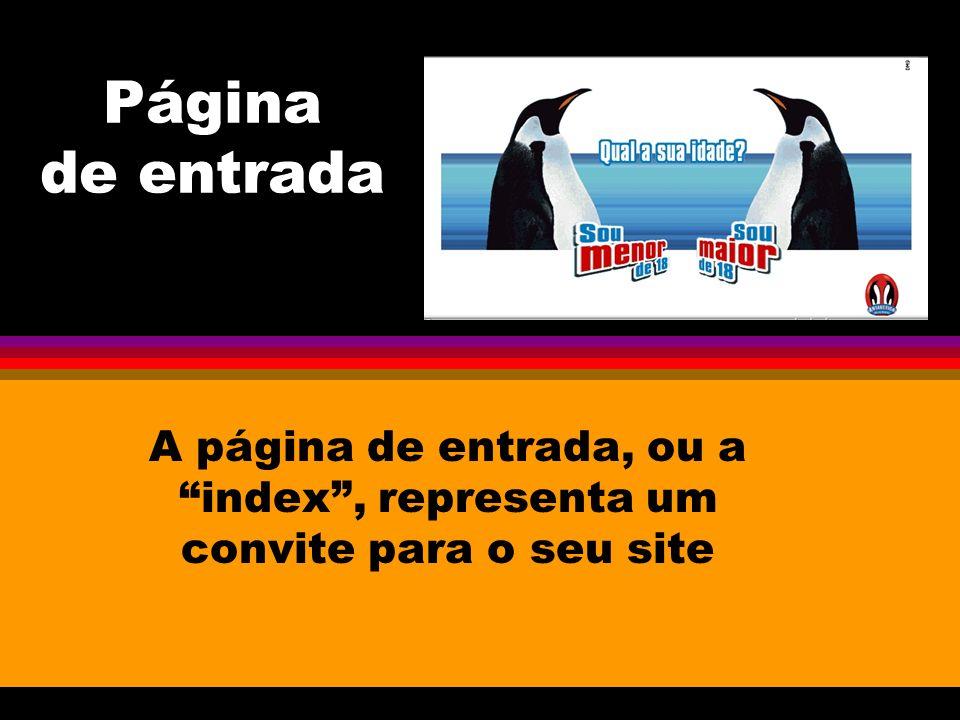 Página de entrada A página de entrada, ou a index, representa um convite para o seu site