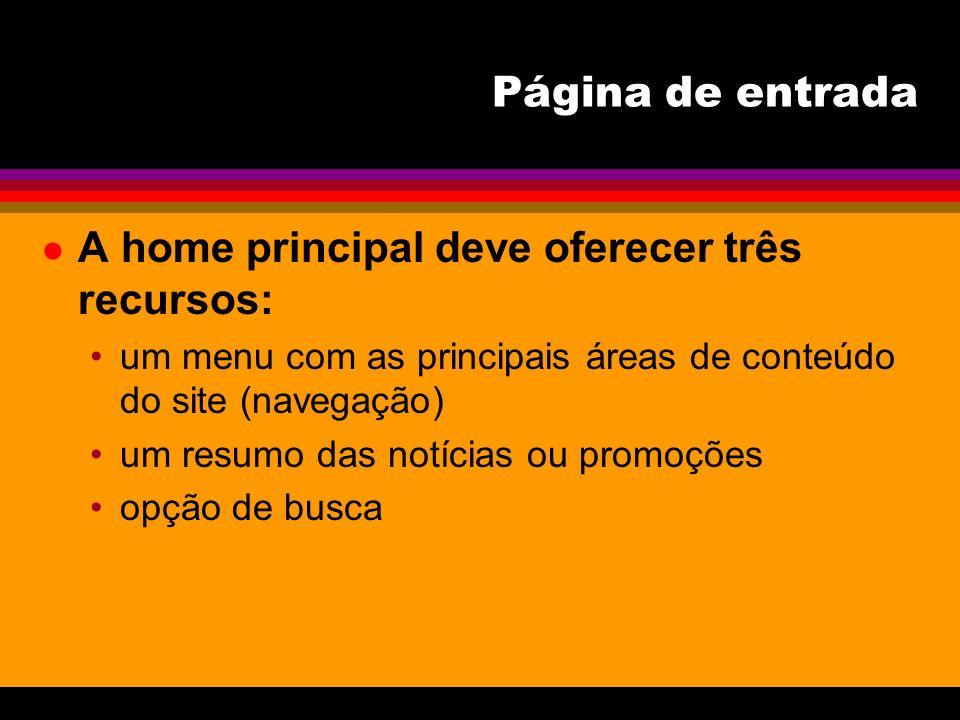 l A home principal deve oferecer três recursos: um menu com as principais áreas de conteúdo do site (navegação) um resumo das notícias ou promoções op