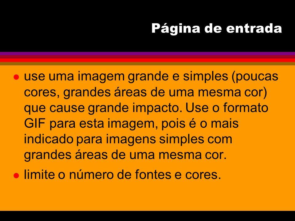 l use uma imagem grande e simples (poucas cores, grandes áreas de uma mesma cor) que cause grande impacto. Use o formato GIF para esta imagem, pois é