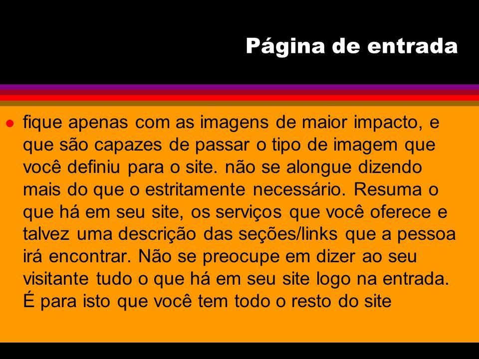 Página de entrada l fique apenas com as imagens de maior impacto, e que são capazes de passar o tipo de imagem que você definiu para o site. não se al