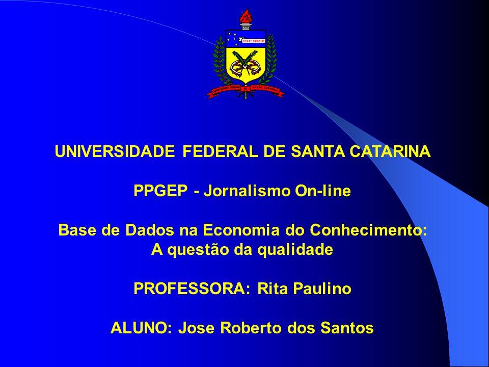 UNIVERSIDADE FEDERAL DE SANTA CATARINA PPGEP - Jornalismo On-line Base de Dados na Economia do Conhecimento: A questão da qualidade PROFESSORA: Rita P