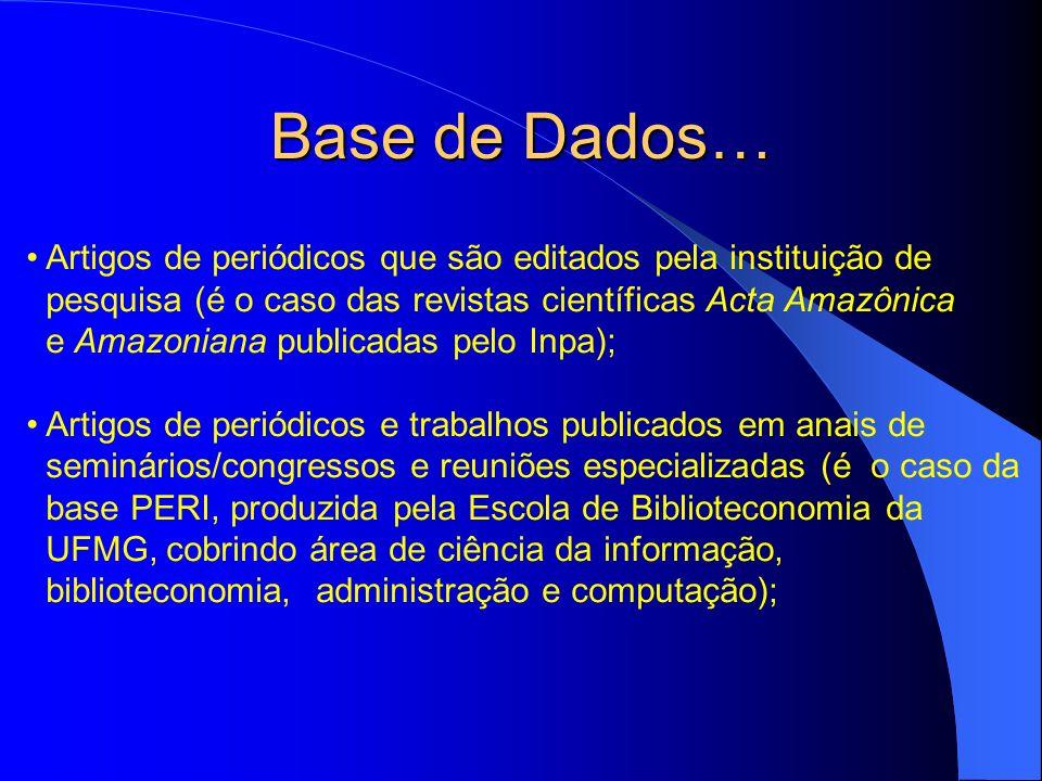 Base de Dados… Artigos de periódicos que são editados pela instituição de pesquisa (é o caso das revistas científicas Acta Amazônica e Amazoniana publ