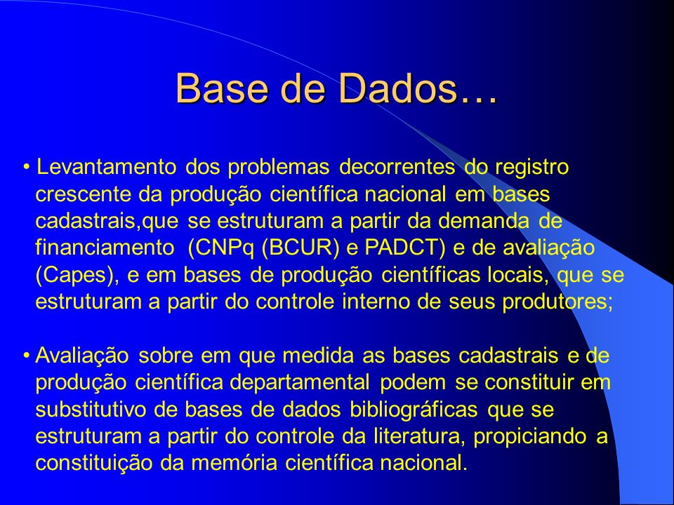 Base de Dados… Levantamento dos problemas decorrentes do registro crescente da produção científica nacional em bases cadastrais,que se estruturam a pa