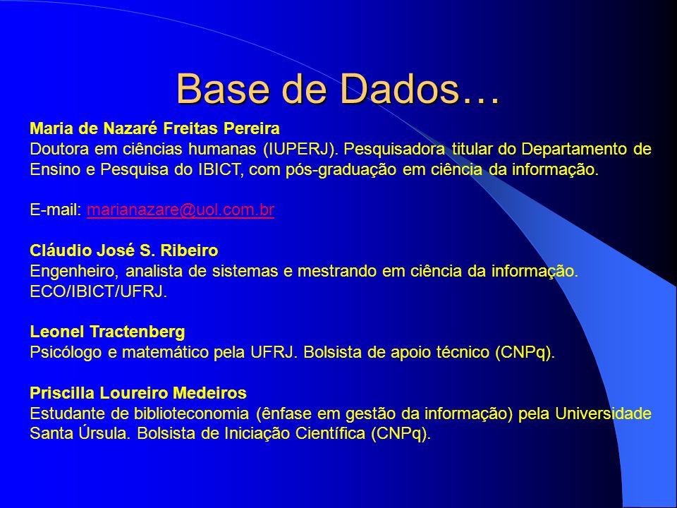 Base de Dados… Maria de Nazaré Freitas Pereira Doutora em ciências humanas (IUPERJ). Pesquisadora titular do Departamento de Ensino e Pesquisa do IBIC
