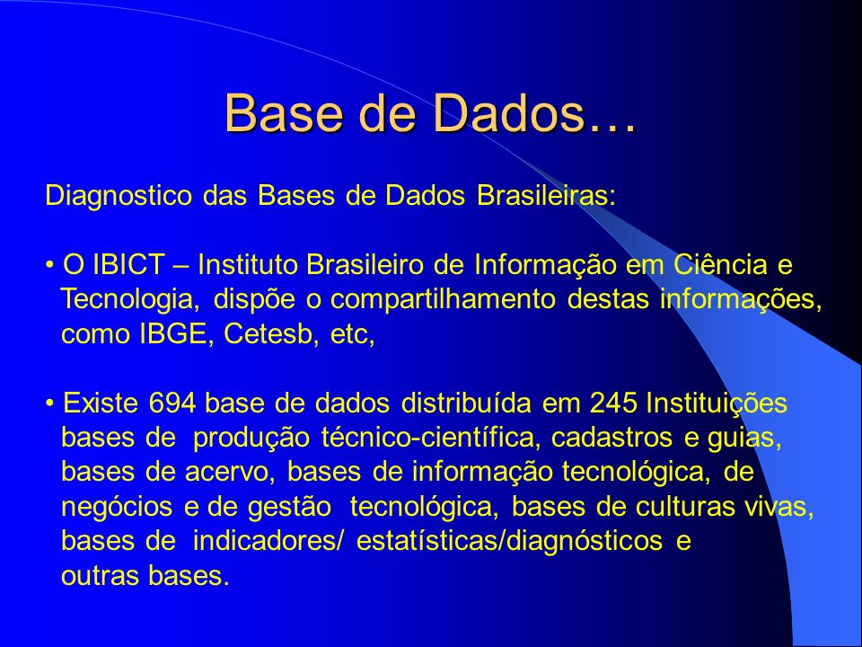 Base de Dados… Diagnostico das Bases de Dados Brasileiras: O IBICT – Instituto Brasileiro de Informação em Ciência e Tecnologia, dispõe o compartilham
