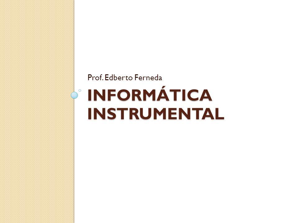 INFORMÁTICA INSTRUMENTAL Prof. Edberto Ferneda