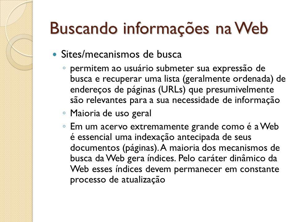 Buscando informações na Web Sites/mecanismos de busca permitem ao usuário submeter sua expressão de busca e recuperar uma lista (geralmente ordenada)
