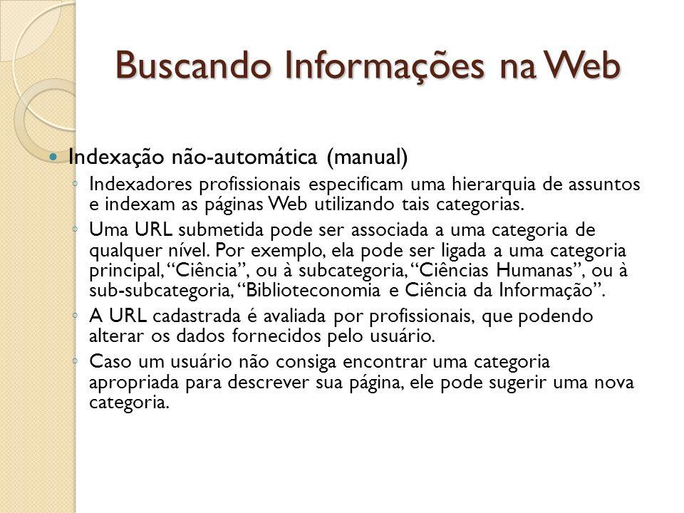 Buscando Informações na Web Indexação não-automática (manual) Indexadores profissionais especificam uma hierarquia de assuntos e indexam as páginas We