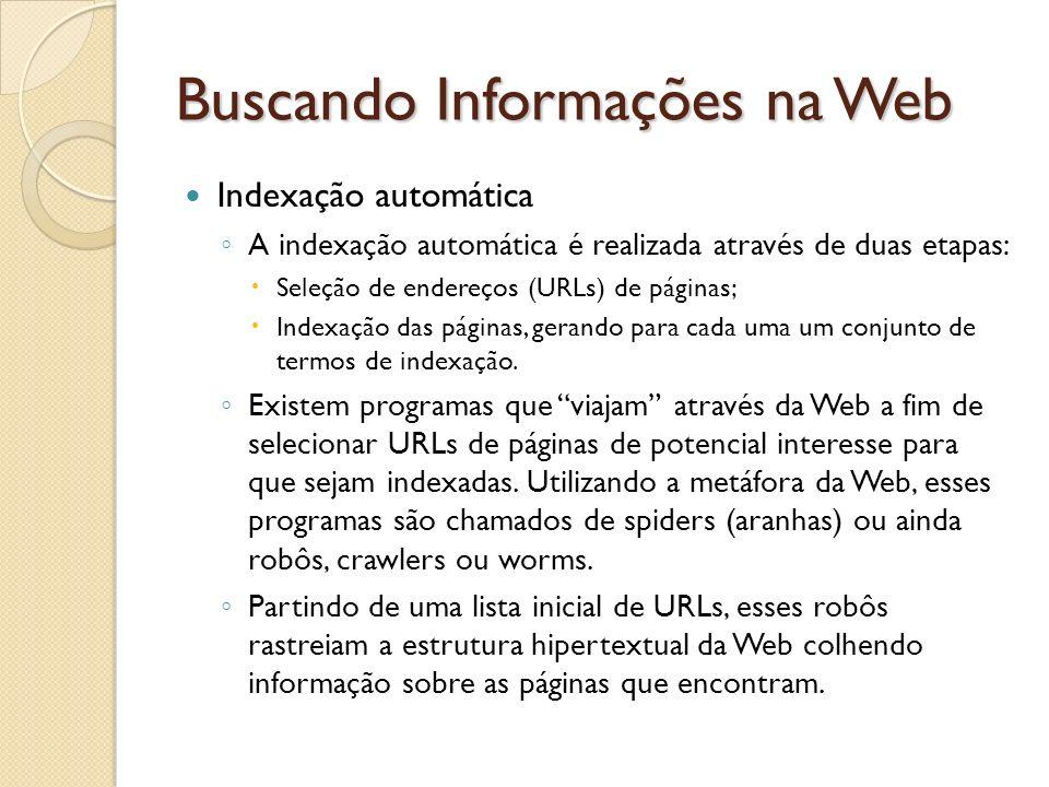 Indexação automática A indexação automática é realizada através de duas etapas: Seleção de endereços (URLs) de páginas; Indexação das páginas, gerando