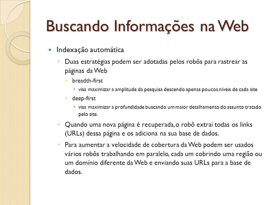Buscando Informações na Web Indexação automática Duas estratégias podem ser adotadas pelos robôs para rastrear as páginas da Web breadth-first visa ma
