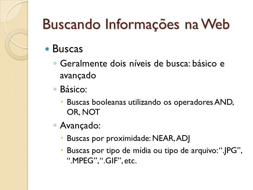 Buscando Informações na Web Buscas Geralmente dois níveis de busca: básico e avançado Básico: Buscas booleanas utilizando os operadores AND, OR, NOT A
