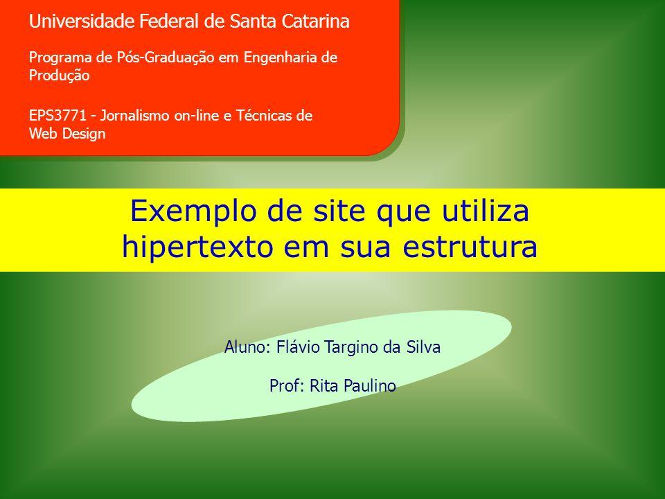 Universidade Federal de Santa Catarina Programa de Pós-Graduação em Engenharia de Produção EPS3771 - Jornalismo on-line e Técnicas de Web Design Aluno