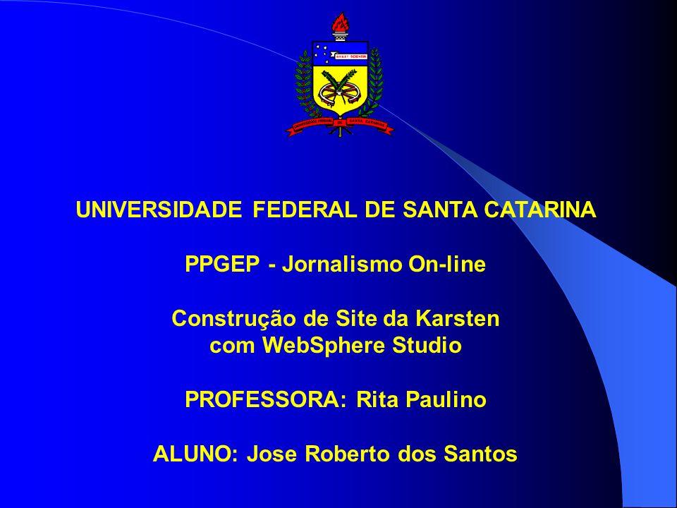 UNIVERSIDADE FEDERAL DE SANTA CATARINA PPGEP - Jornalismo On-line Construção de Site da Karsten com WebSphere Studio PROFESSORA: Rita Paulino ALUNO: Jose Roberto dos Santos
