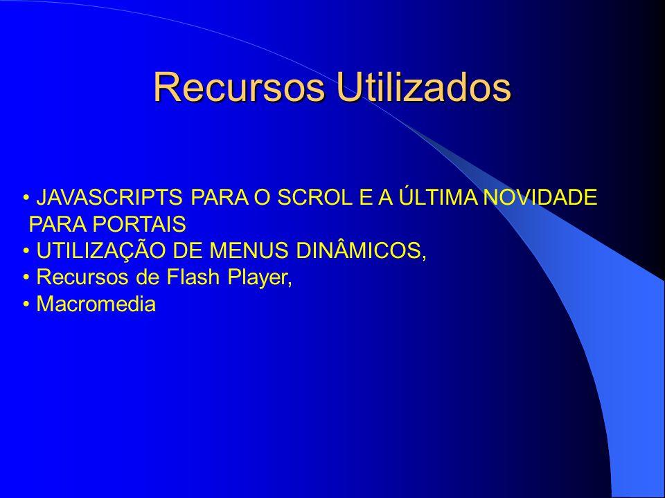 Recursos Utilizados JAVASCRIPTS PARA O SCROL E A ÚLTIMA NOVIDADE PARA PORTAIS UTILIZAÇÃO DE MENUS DINÂMICOS, Recursos de Flash Player, Macromedia