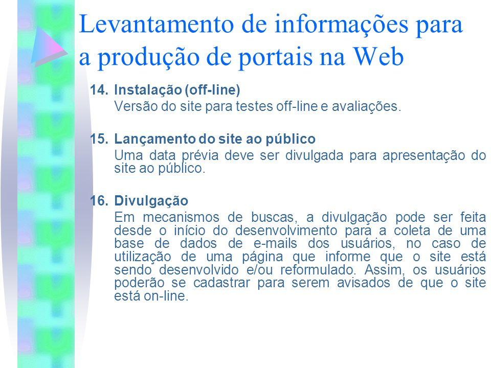 Levantamento de informações para a produção de portais na Web 14.Instalação (off-line) Versão do site para testes off-line e avaliações.