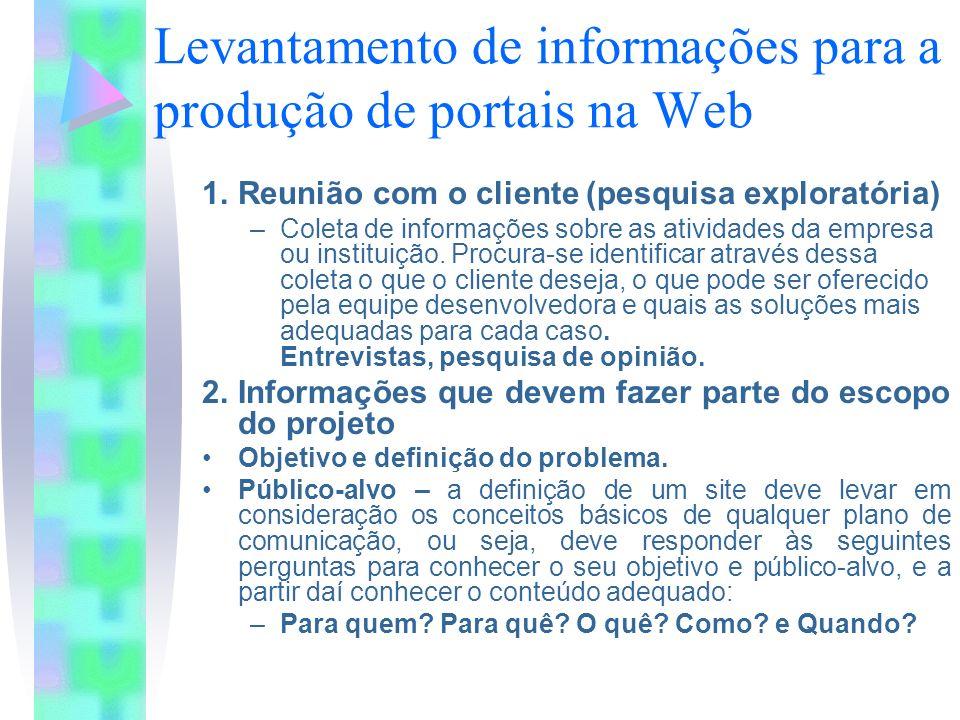 Levantamento de informações para a produção de portais na Web 1.Reunião com o cliente (pesquisa exploratória) –Coleta de informações sobre as atividades da empresa ou instituição.